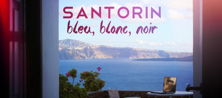 Santorin : bleu, blanc, noir